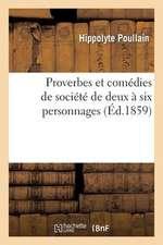 Proverbes Et Comedies de Societe de Deux a Six Personnages