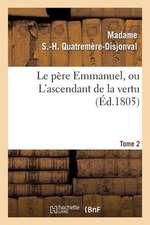 Le Pere Emmanuel, Ou L'Ascendant de La Vertu. Tome 2
