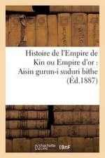 Histoire de L'Empire de Kin Ou Empire D'Or:  Aisin Gurun-I Suduri Bithe (Ed.1887)