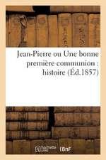 Jean-Pierre Ou Une Bonne Premiere Communion:  Histoire (Ed.1857)