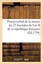 Proces-Verbal de La Seance Du 23 Fructidor de L'An II de La Republique Francaise (Ed.1794):  , Le 10 Prairial an VI...