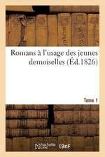 Romans A L'Usage Des Jeunes Demoiselles (Ed.1826) Tome 1