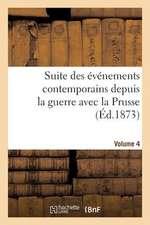 Suite Des Evenements Contemporains Depuis La Guerre Avec La Prusse (Ed.1873) Volume 4