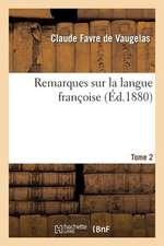 Remarques Sur La Langue Francoise. Tome 2