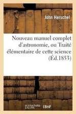 Nouveau Manuel Complet D'Astronomie, Ou Traite Elementaire de Cette Science