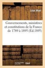 Gouvernements, Ministeres Et Constitutions de La France de 1789 a 1895.:  Precis Historique Des Revolutions, Des Crises Et Des Changements de Constitut