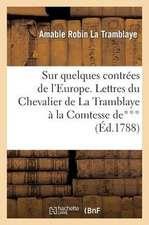 Sur Quelques Contrees de L'Europe. Lettres Du Chevalier de La Tramblaye a Madame La Comtesse de***