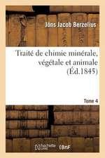 Traite de Chimie Minerale, Vegetale Et Animale. Tome 4