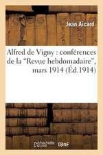 Alfred de Vigny:  Conferences de La 'Revue Hebdomadaire', Mars 1914