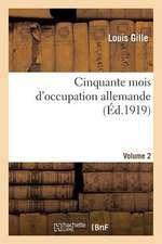 Cinquante Mois D'Occupation Allemande. Vol. 2. 1916