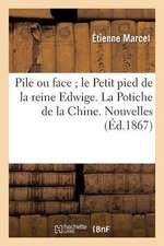 Pile Ou Face; Le Petit Pied de La Reine Edwige... La Potiche de La Chine. Nouvelles