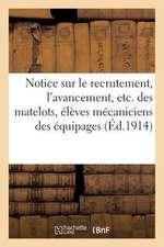 Notice Sur Le Recrutement, L'Avancement, Etc. Des Matelots, Eleves Mecaniciens Des Equipages:  de La Flotte