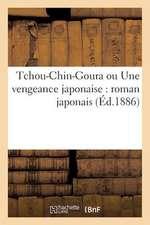 Tchou-Chin-Goura Ou Une Vengeance Japonaise:  Roman Japonais