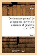 Dictionnaire General de Geographie Universelle Ancienne Et Moderne T. 2:  Accompagne D'Une Introduction A L'Etude de la Geographie Dans Ses Rapports Av