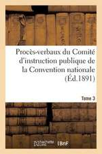 Proces-Verbaux Du Comite D'Instruction Publique de La Convention Nationale. Tome 3