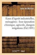 Les Eaux D'Egout Industrielles Et Menageres:  Leur Epuration Chimique Et Agricole, Dangers Des Irrigations