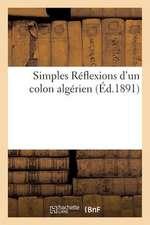Simples Reflexions D'Un Colon Algerien
