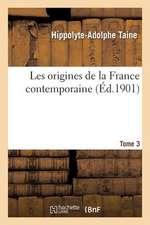 Les Origines de La France Contemporaine. T. 3, 1