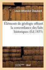 Elements de Geologie Offrant La Concordance Des Faits Historiques