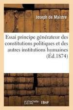 Essai Sur Le Principe Generateur Des Constitutions Politiques Et Autres Institutions Humaines 1855