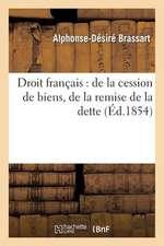 Droit Francais:  de La Cession de Biens, de La Remise de La Dette