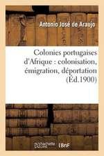 Colonies Portugaises D'Afrique:  Colonisation, Emigration, Deportation