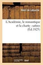 L'Academie, Le Romantique Et La Charte:  Cantate, D'Apres Le Tableau de M. Horace Vernet