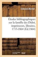 Etudes Bibliographiques Sur La Famille Des Didot, Imprimeurs, Libraires, ... Etc., 1713-1864