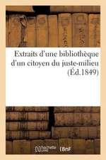 Extraits D'Une Bibliotheque D'Un Citoyen Du Juste-Milieu