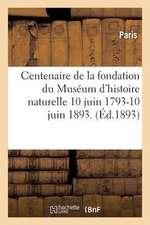Centenaire de La Fondation Du Museum D'Histoire Naturelle 10 Juin 1793-10 Juin 1893