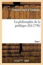 La Philosophie de La Politique Tome 1