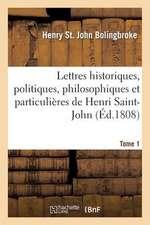 Lettres Historiques, Politiques, Philosophiques Et Particulieres Tome 1