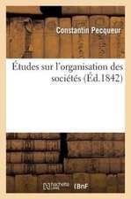 Etudes Sur L'Organisation Des Societes