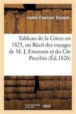 Tableau de La Grece En 1825, Ou Recit Des Voyages de M. J. Emerson Et Du Cte Pecchio