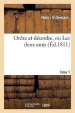 Ordre Et Desordre, Ou Les Deux Amis. Tome 1