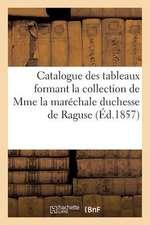 Catalogue Des Tableaux Formant La Collection de Mme La Marechale Duchesse de Raguse