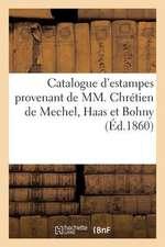 Catalogue D'Estampes Provenant de MM. Chretien de Mechel, Haas Et Bohny. Vente. 12 Nov. 1860