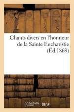 Chants Divers En L'Honneur de La Sainte Eucharistie