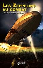 Zeppelins Au Combat, 1914-1918:  Memoirs Of Baron Von Buttlar