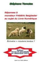 Reponses a Monsieur Frederic Beigbeder Au Sujet Du Livre Numerique:  Ecrivains = Moutons Tondus?
