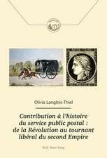Contribution A L'Histoire Du Service Public Postal:  de La Revolution Au Tournant Liberal Du Second Empire