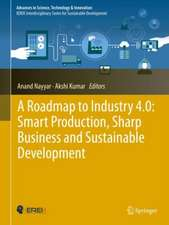 A Roadmap to Industry 4.0: Smart Production, Sharp Business and Sustainable Development