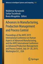 Advances in Manufacturing, Production Management and Process Control: Proceedings of the AHFE 2019 International Conference on Human Aspects of Advanced Manufacturing, and the AHFE International Conference on Advanced Production Management and Process Control, July 24-28, 2019, Washington D.C., USA