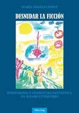 Desnudar La Ficcion:  Poliparodia y Literatura Fantastica En Alvaro Cunqueiro