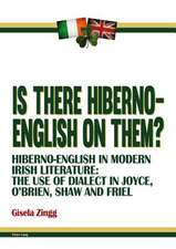 Is There Hiberno-English on Them?:  The Use of Dialect in Joyce, O'Brien, Shaw and Friel