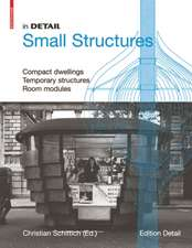 In Detail Small Structures: Compact dwellings Temporary structures Room modules