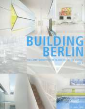 """""""Building Berlin """":  The Latest Architecture in and Out of the Capital"""