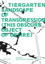 Tiergarten, Landscape of Transgression – This Obscure Object of Desire
