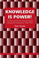 Knowledge is Power!: The Rise and Fall of European Popular Educational Movements, 1848-1939