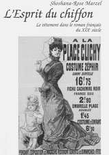 L'Esprit Du Chiffon:  Le Vetement Dans Le Roman Francais Du Xixe Siecle